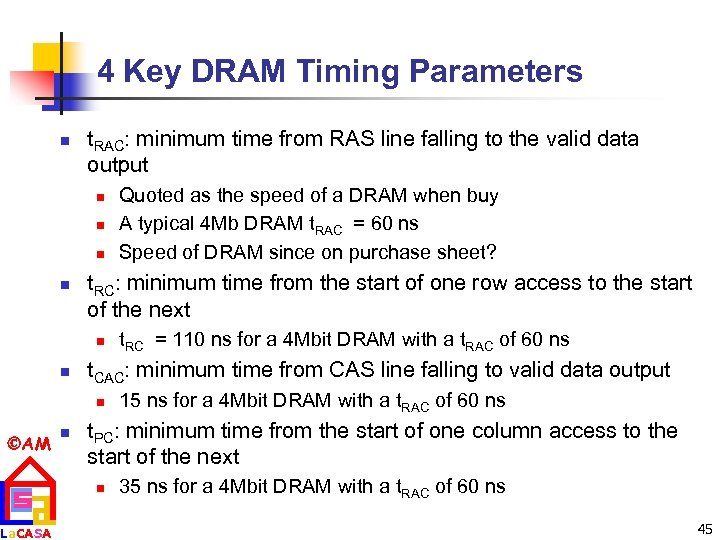 4 Key DRAM Timing Parameters n t. RAC: minimum time from RAS line falling