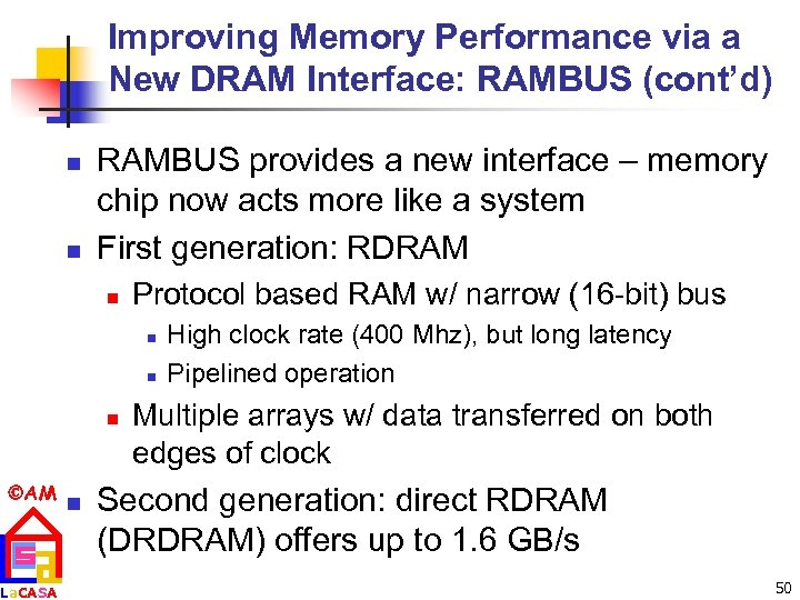 Improving Memory Performance via a New DRAM Interface: RAMBUS (cont'd) n n RAMBUS provides