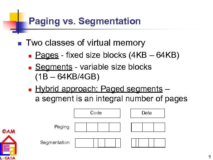 Paging vs. Segmentation n Two classes of virtual memory n n n Pages -