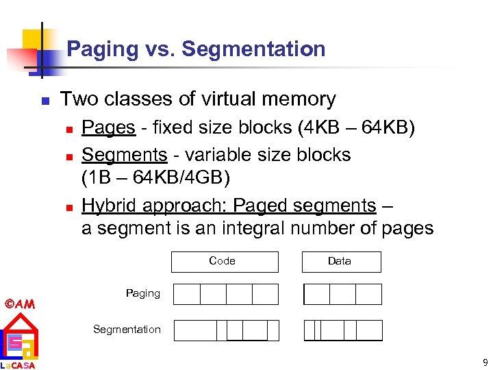 Paging vs. Segmentation n Two classes of virtual memory n n n Pages -
