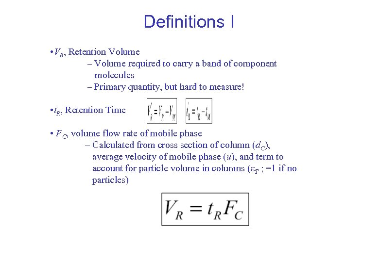 Definitions I • VR, Retention Volume – Volume required to carry a band of