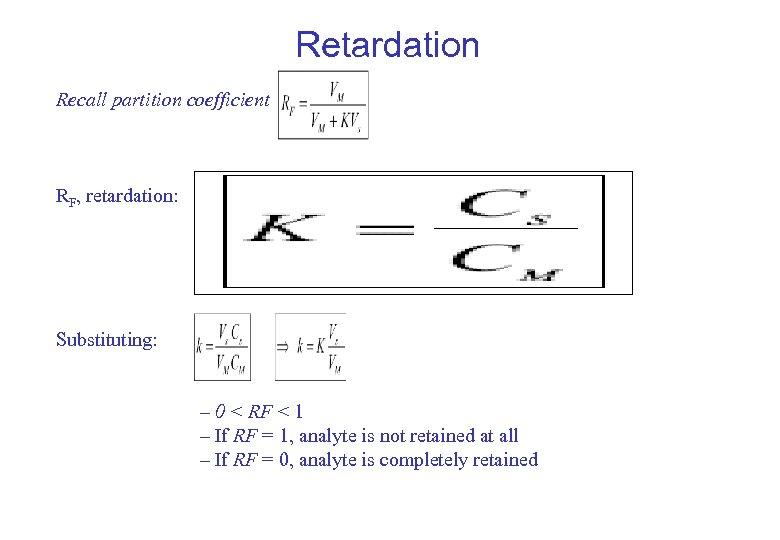 Retardation Recall partition coefficient RF, retardation: Substituting: – 0 < RF < 1 –