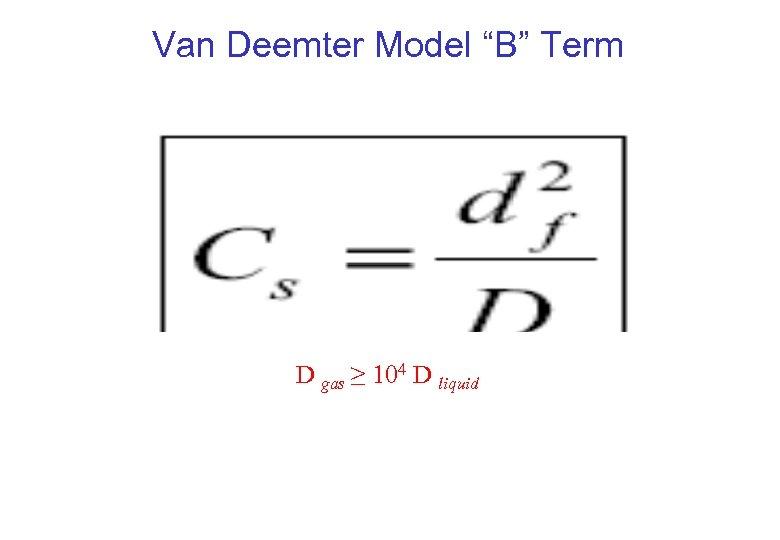 """Van Deemter Model """"B"""" Term D gas ≥ 104 D liquid"""