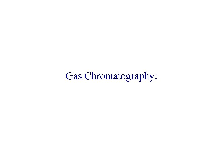 Gas Chromatography: