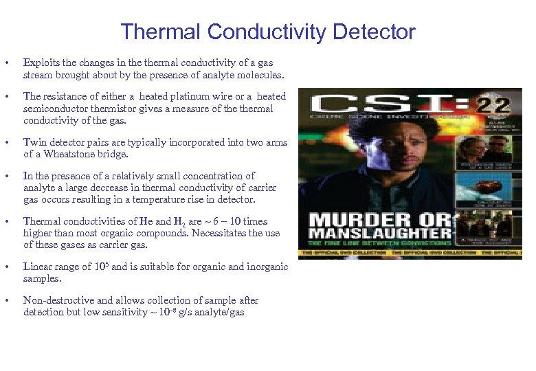 Thermal Conductivity Detector • Exploits the changes in thermal conductivity of a gas stream