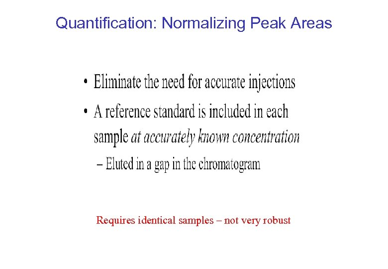 Quantification: Normalizing Peak Areas Requires identical samples – not very robust