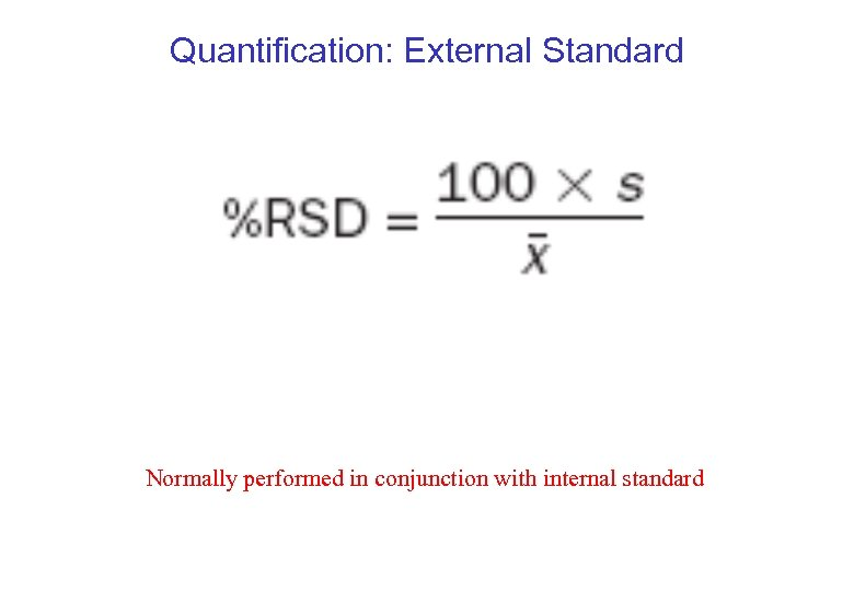 Quantification: External Standard Normally performed in conjunction with internal standard