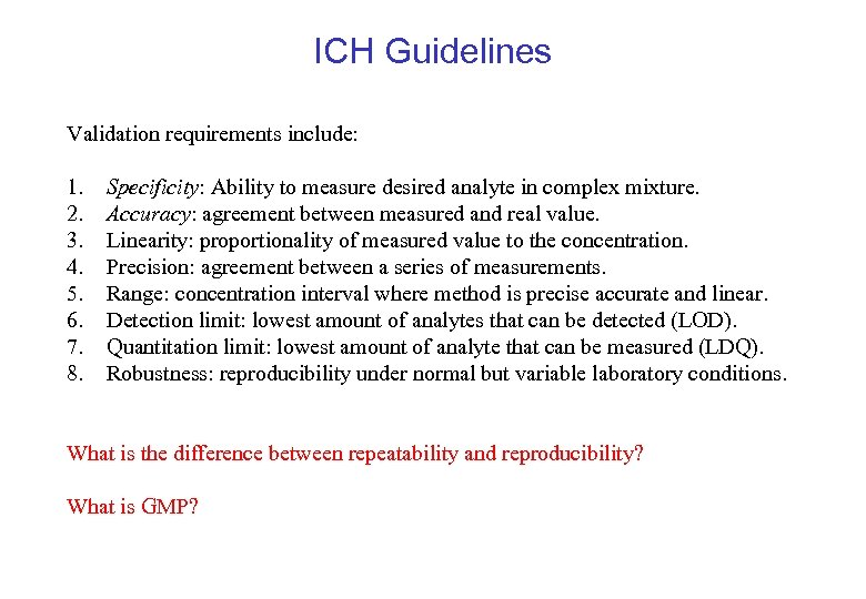 ICH Guidelines Validation requirements include: 1. 2. 3. 4. 5. 6. 7. 8. Specificity: