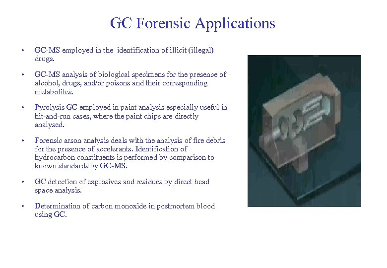 GC Forensic Applications • GC-MS employed in the identification of illicit (illegal) drugs. •