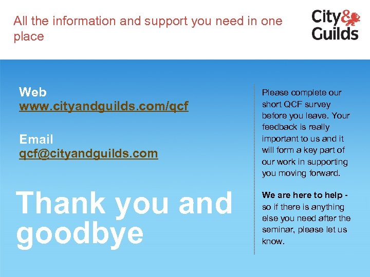 All the information and support you need in one place Web www. cityandguilds. com/qcf