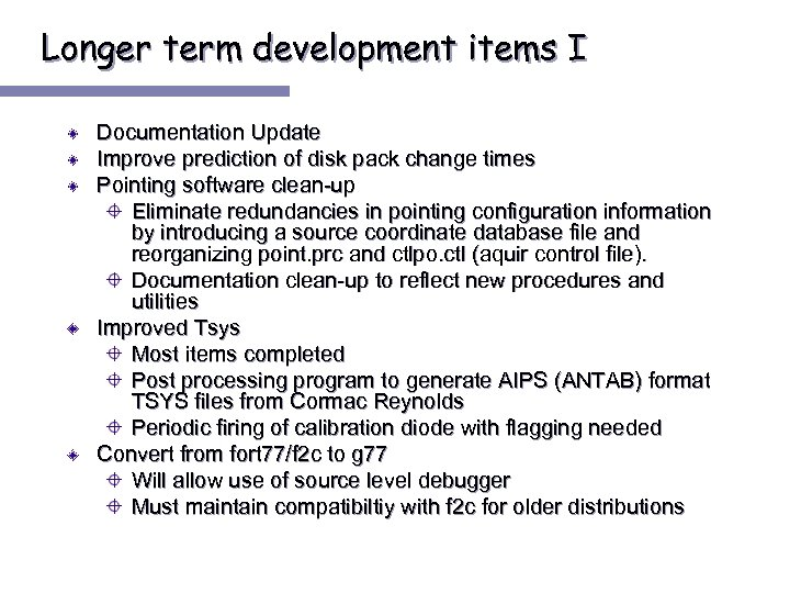 Longer term development items I Documentation Update Improve prediction of disk pack change times