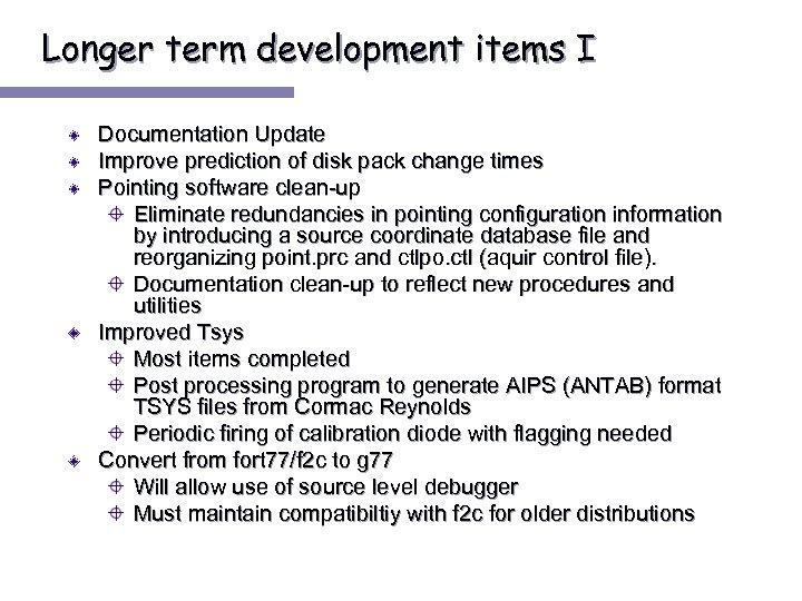 Longer term development items I Documentation Update Improve prediction of disk pack change times
