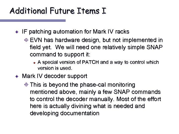 Additional Future Items I IF patching automation for Mark IV racks EVN has hardware