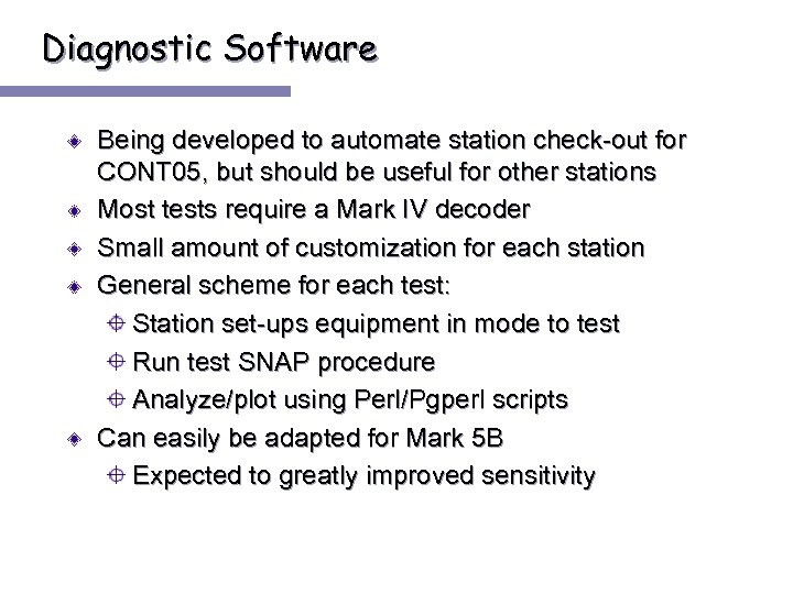 Diagnostic Software Being developed to automate station check-out for CONT 05, but should be