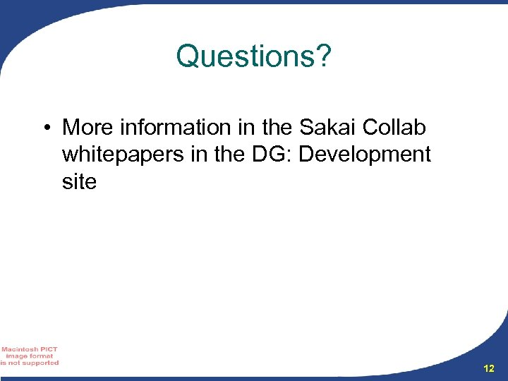 Questions? • More information in the Sakai Collab whitepapers in the DG: Development site