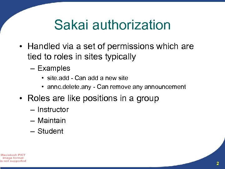 Sakai authorization • Handled via a set of permissions which are tied to roles