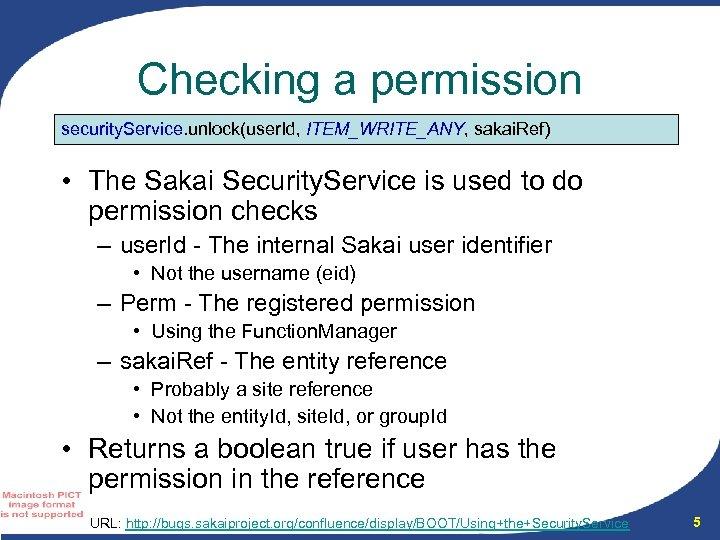 Checking a permission security. Service. unlock(user. Id, ITEM_WRITE_ANY, sakai. Ref) • The Sakai Security.
