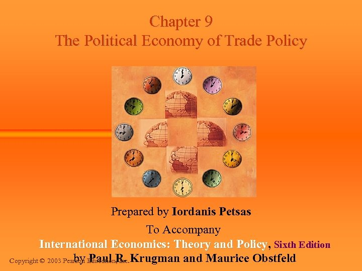 Chapter 9 The Political Economy of Trade Policy Prepared by Iordanis Petsas To Accompany