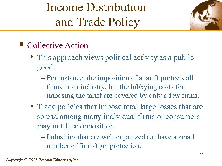 Income Distribution and Trade Policy § Collective Action • This approach views political activity