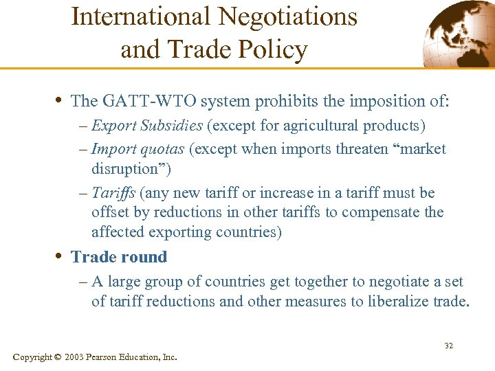 International Negotiations and Trade Policy • The GATT-WTO system prohibits the imposition of: –