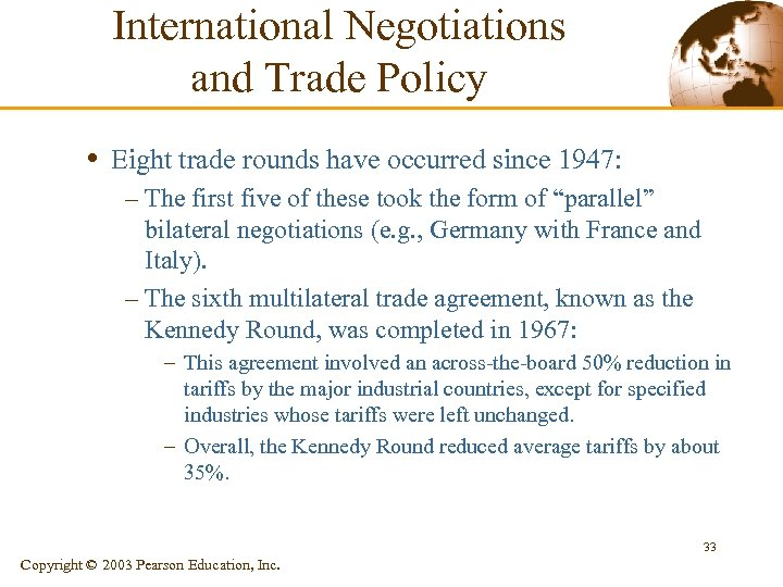 International Negotiations and Trade Policy • Eight trade rounds have occurred since 1947: –