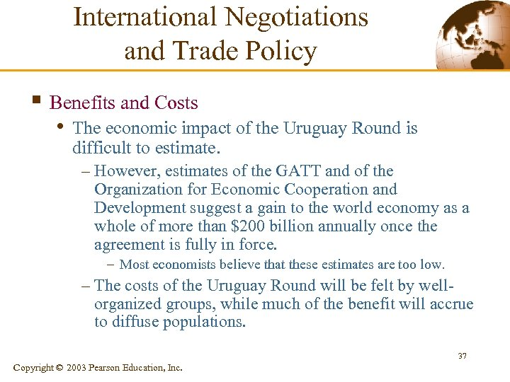 International Negotiations and Trade Policy § Benefits and Costs • The economic impact of
