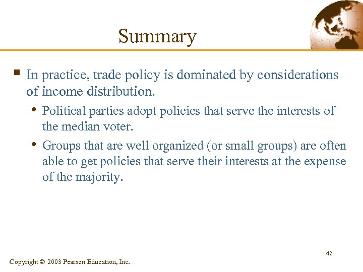 Summary § In practice, trade policy is dominated by considerations of income distribution. •