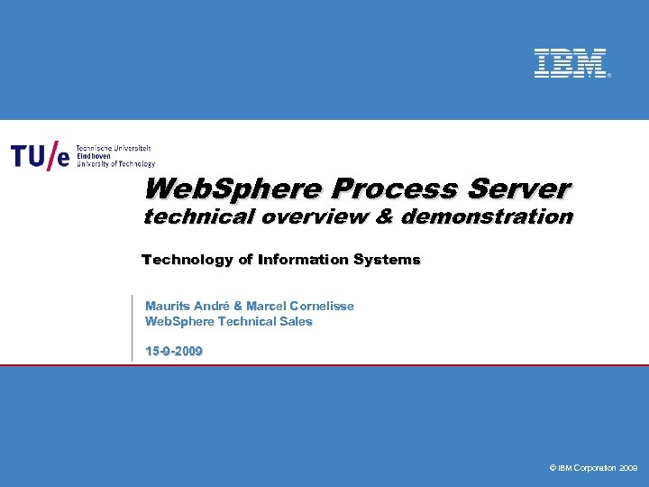 Web. Sphere Process Server technical overview & demonstration Technology of Information Systems Maurits André