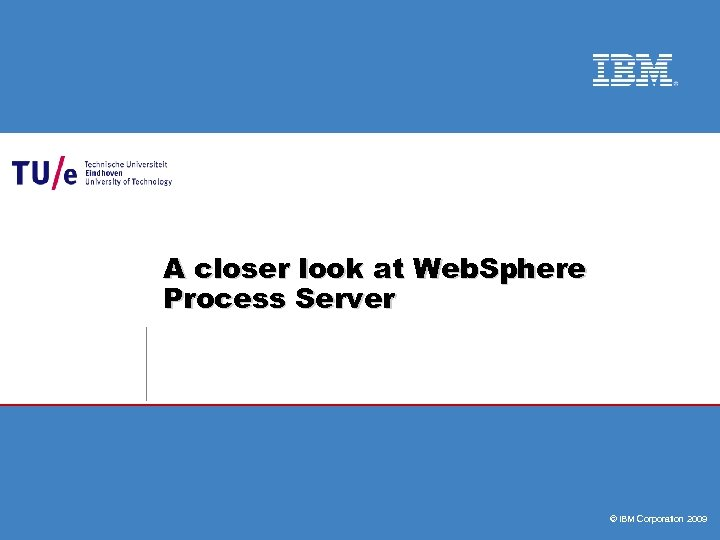 A closer look at Web. Sphere Process Server © IBM Corporation 2009