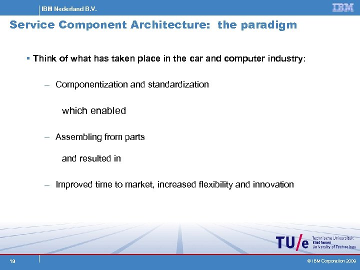 IBM Nederland B. V. Service Component Architecture: the paradigm § Think of what has