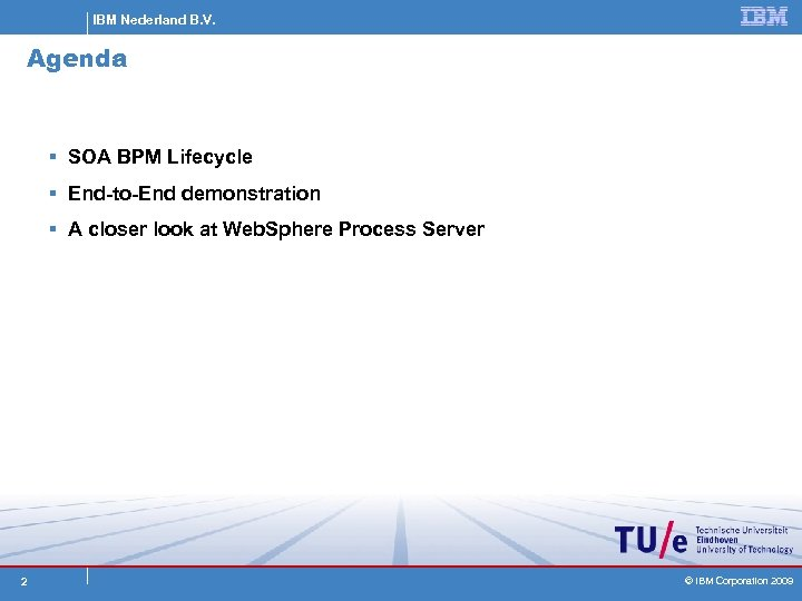 IBM Nederland B. V. Agenda § SOA BPM Lifecycle § End-to-End demonstration § A