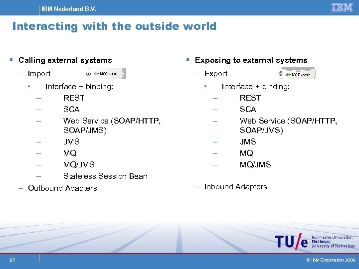 IBM Nederland B. V. Interacting with the outside world § Calling external systems –