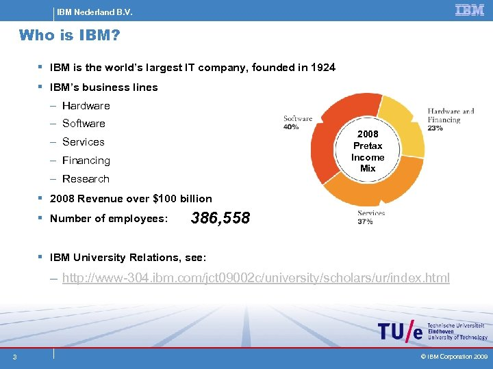 IBM Nederland B. V. Who is IBM? § IBM is the world's largest IT