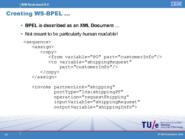 IBM Nederland B. V. Creating WS-BPEL … § BPEL is described as an XML