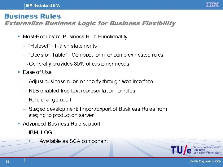 IBM Nederland B. V. Business Rules Externalize Business Logic for Business Flexibility § Most-Requested