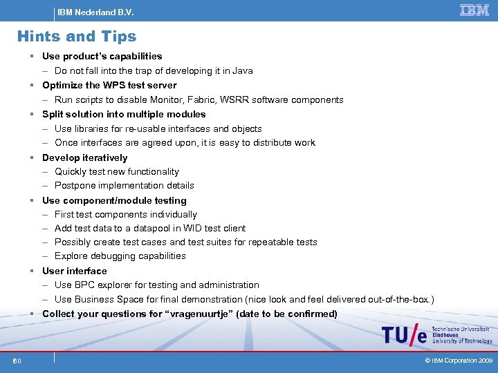 IBM Nederland B. V. Hints and Tips § Use product's capabilities – Do not