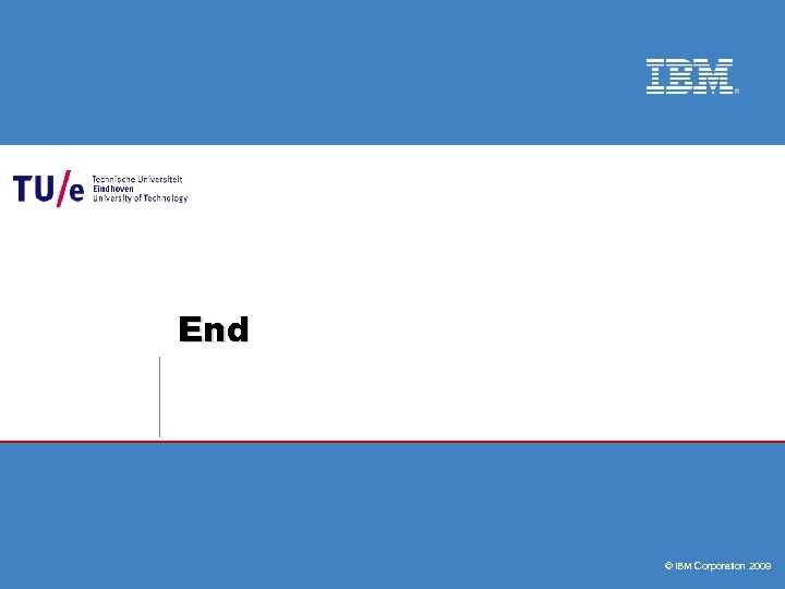 End © IBM Corporation 2009