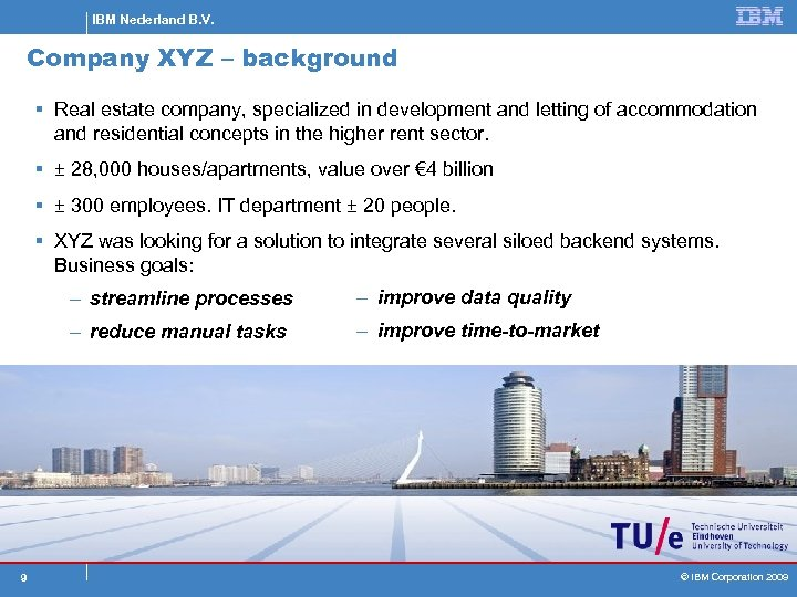 IBM Nederland B. V. Company XYZ – background § Real estate company, specialized in
