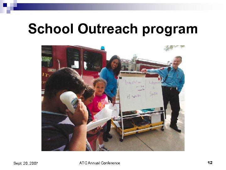 School Outreach program Sept. 20, 2007 ATC Annual Conference 12