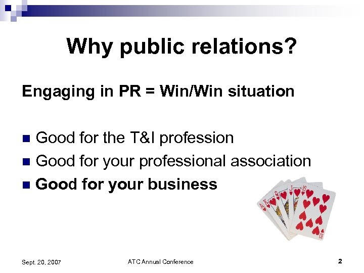 Why public relations? Engaging in PR = Win/Win situation Good for the T&I profession