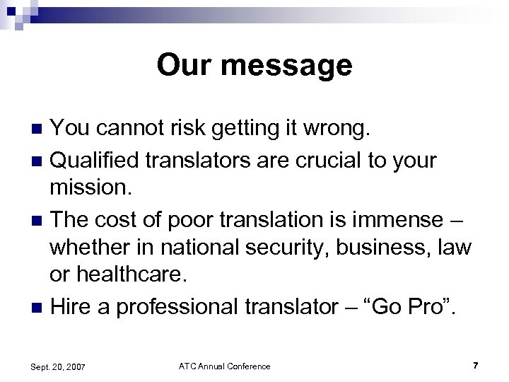 Our message You cannot risk getting it wrong. n Qualified translators are crucial to