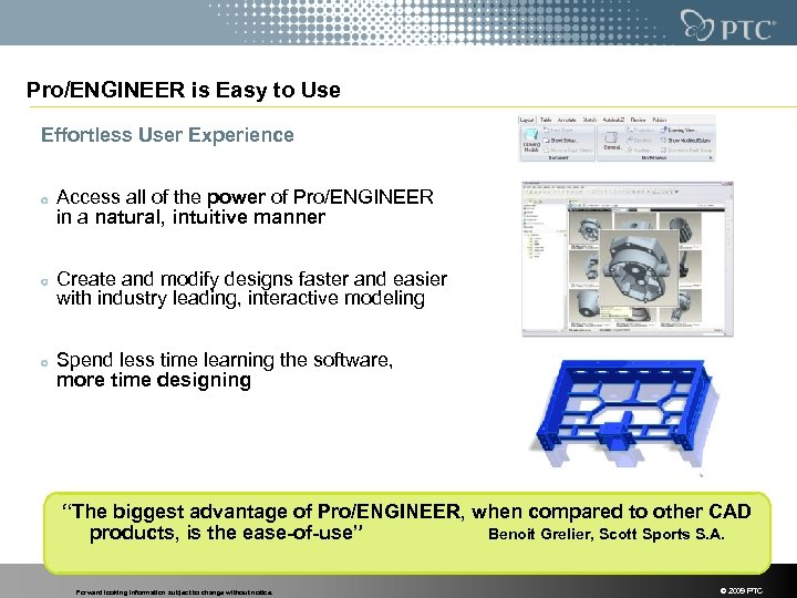 Pro/ENGINEER is Easy to Use Effortless User Experience Access all of the power of