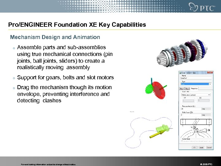 Pro/ENGINEER Foundation XE Key Capabilities Mechanism Design and Animation Assemble parts and sub-assemblies using