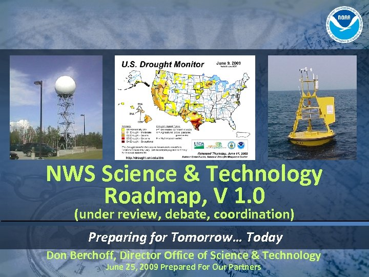 NWS Science & Technology Roadmap, V 1. 0 (under review, debate, coordination) Preparing for