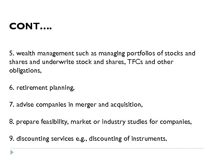 CONT…. 5. wealth management such as managing portfolios of stocks and shares and underwrite