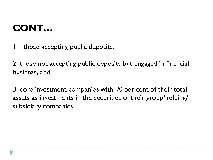 CONT… 1. those accepting public deposits, 2. those not accepting public deposits but engaged