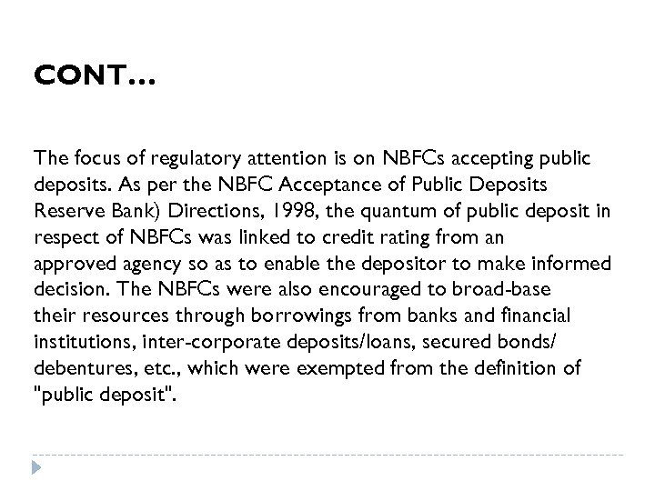 CONT… The focus of regulatory attention is on NBFCs accepting public deposits. As per