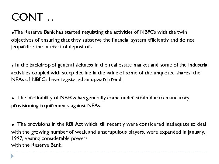CONT…. The Reserve Bank has started regulating the activities of NBFCs with the twin