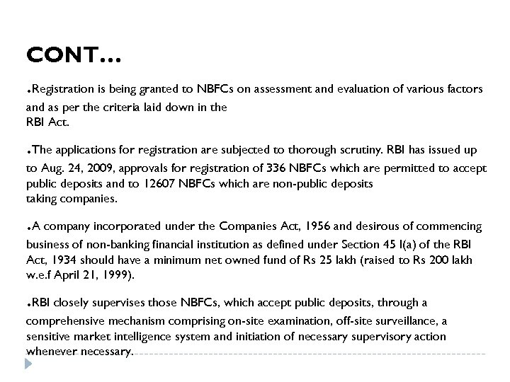 CONT… . Registration is being granted to NBFCs on assessment and evaluation of various