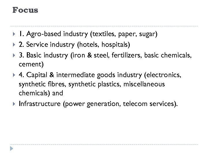 Focus 1. Agro-based industry (textiles, paper, sugar) 2. Service industry (hotels, hospitals) 3. Basic